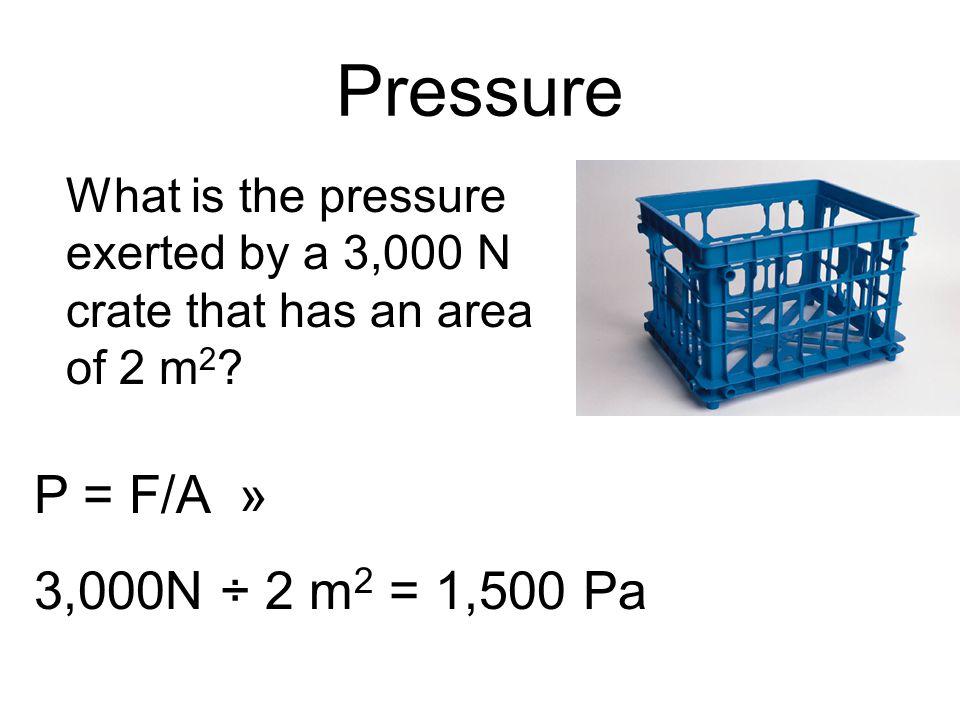 Pressure P = F/A » 3,000N ÷ 2 m2 = 1,500 Pa