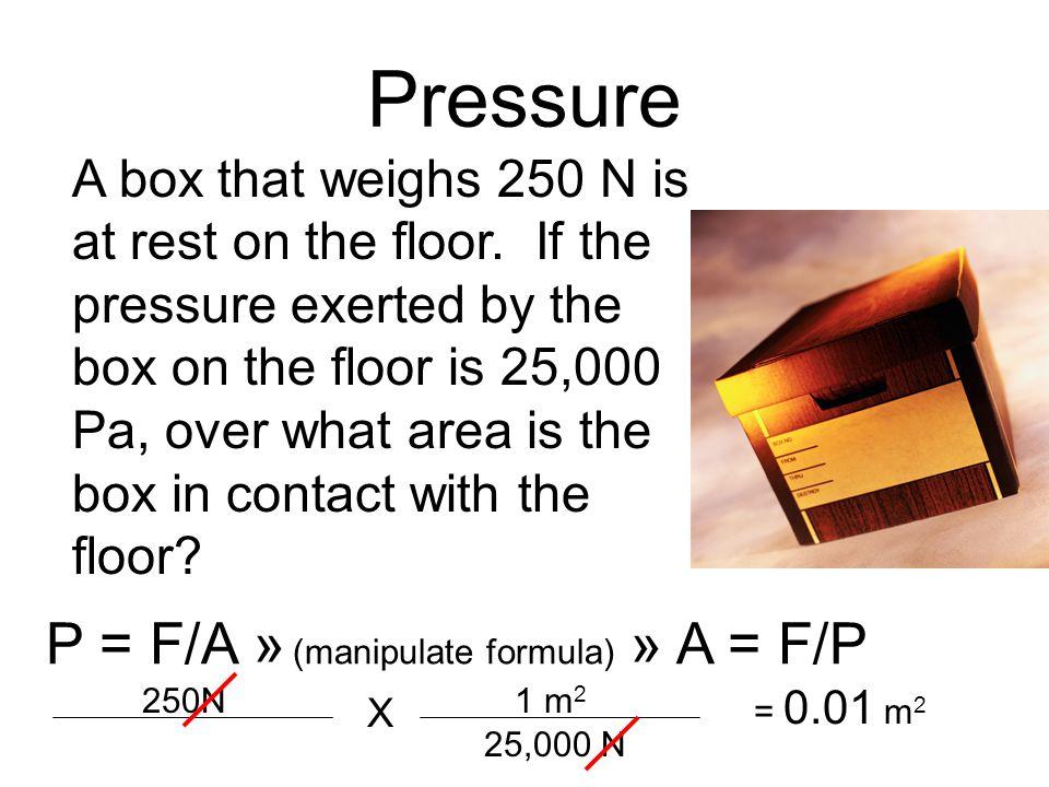 Pressure P = F/A » (manipulate formula) » A = F/P