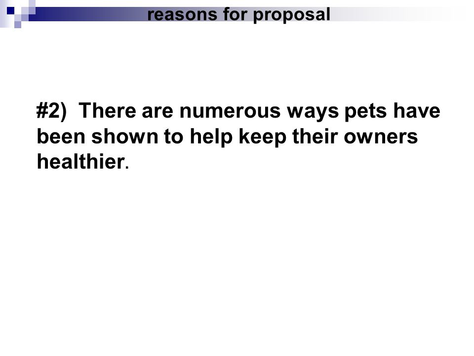 reasons for proposal #2) There are numerous ways pets have been shown to help keep their owners healthier.