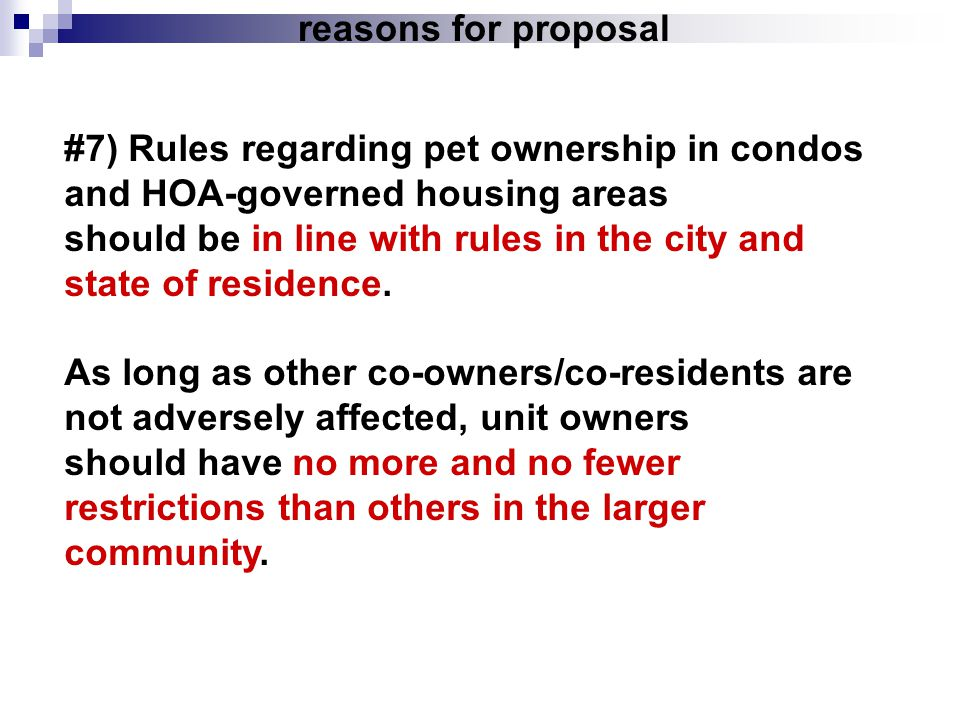 reasons for proposal #7) Rules regarding pet ownership in condos. and HOA-governed housing areas. should be in line with rules in the city and.