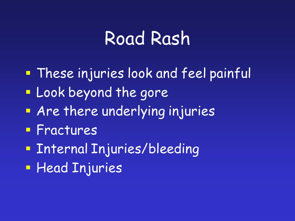 Road Rash These injuries look and feel painful Look beyond the gore
