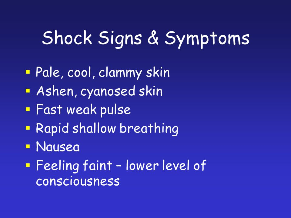 Shock Signs & Symptoms Pale, cool, clammy skin Ashen, cyanosed skin