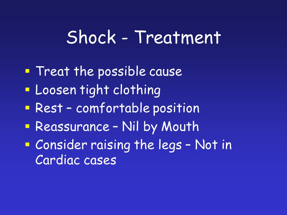 Shock - Treatment Treat the possible cause Loosen tight clothing