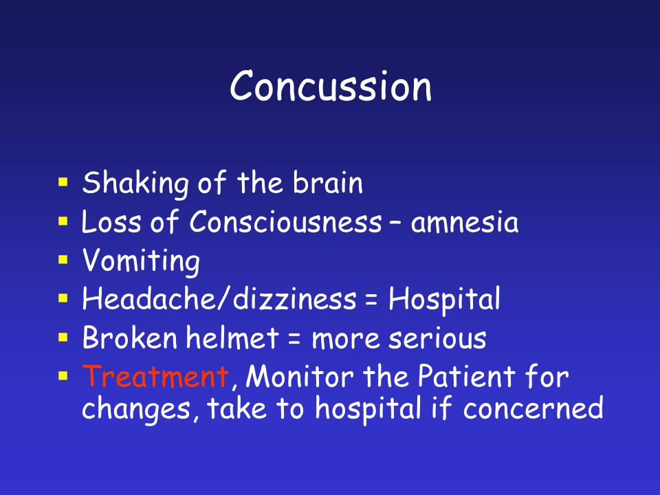 Concussion Shaking of the brain Loss of Consciousness – amnesia
