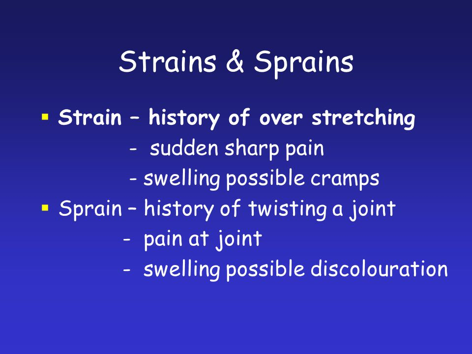Strains & Sprains Strain – history of over stretching