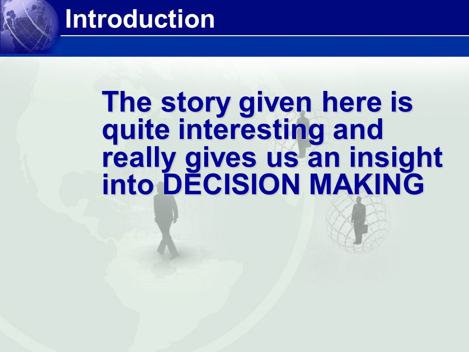 Introduction The story given here is quite interesting and really gives us an insight into DECISION MAKING.