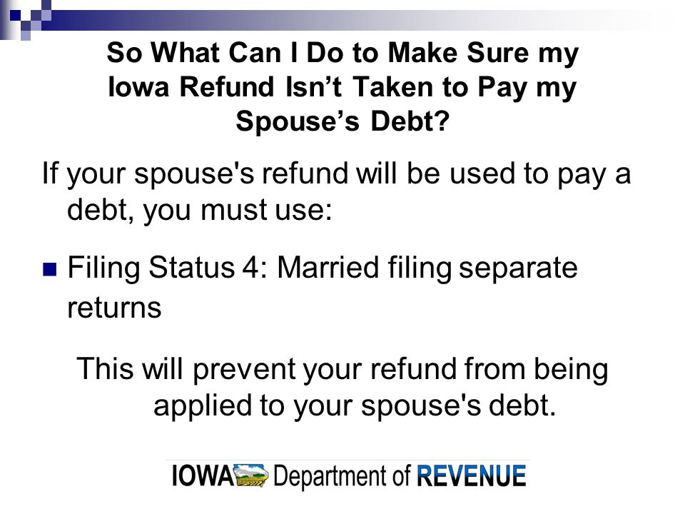 If your spouse s refund will be used to pay a debt, you must use:
