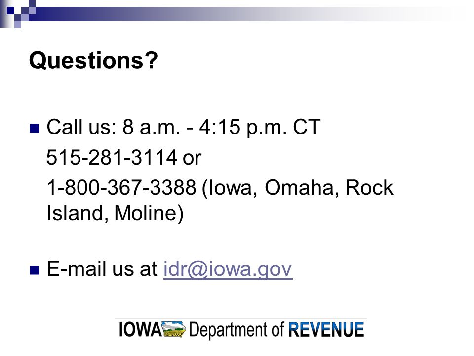 Questions Call us: 8 a.m. - 4:15 p.m. CT 515-281-3114 or