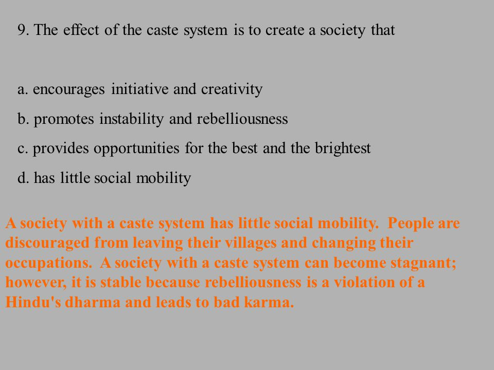 9. The effect of the caste system is to create a society that