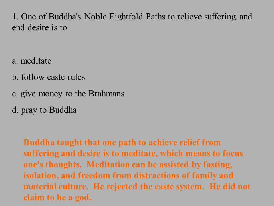 1. One of Buddha s Noble Eightfold Paths to relieve suffering and end desire is to