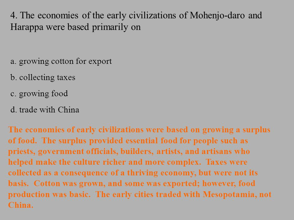 4. The economies of the early civilizations of Mohenjo-daro and Harappa were based primarily on