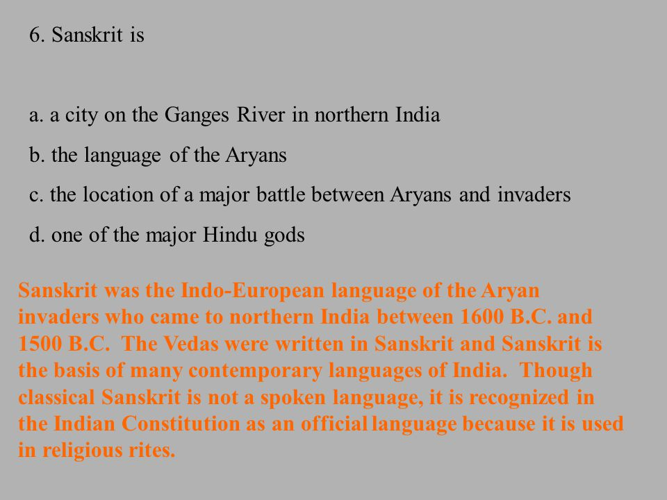 6. Sanskrit is a. a city on the Ganges River in northern India. b. the language of the Aryans.