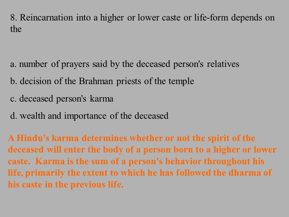 8. Reincarnation into a higher or lower caste or life-form depends on the