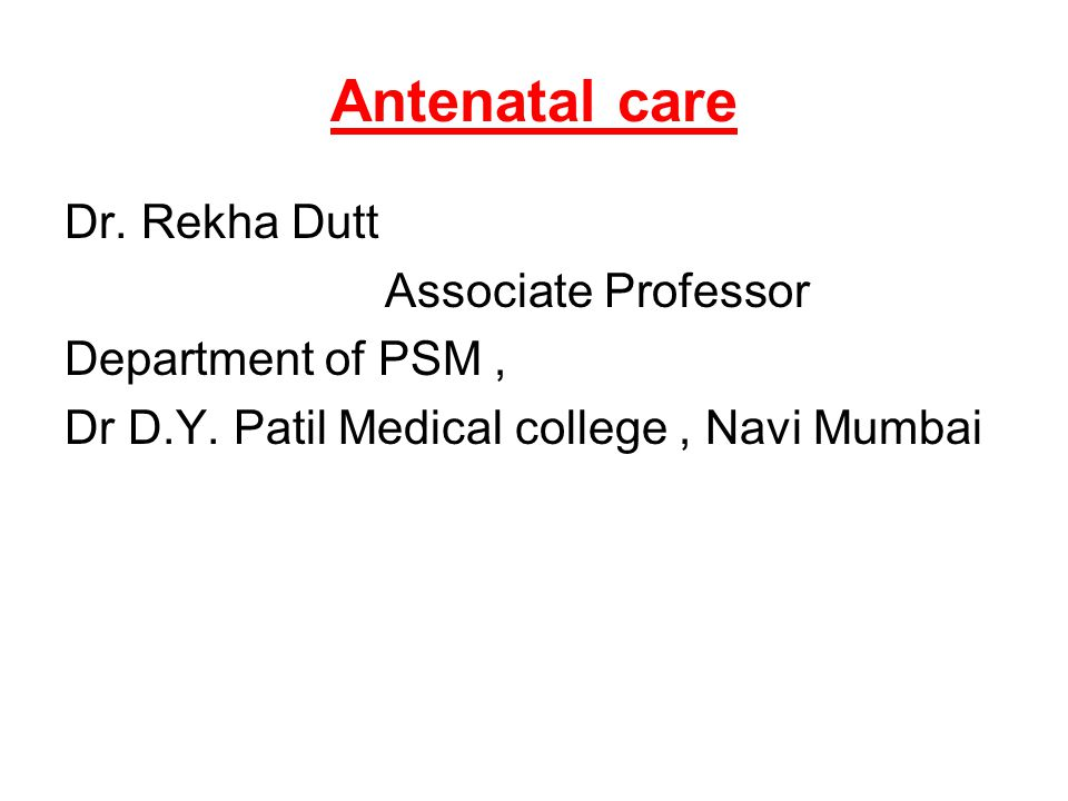Antenatal care Dr. Rekha Dutt Associate Professor Department of PSM ,
