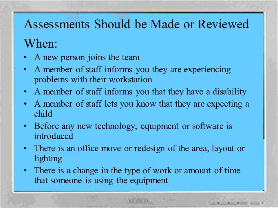 Assessments Should be Made or Reviewed When: