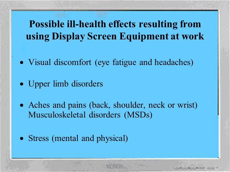 Possible ill-health effects resulting from using Display Screen Equipment at work