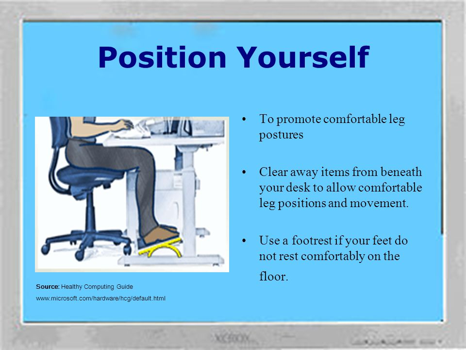 Position Yourself To promote comfortable leg postures