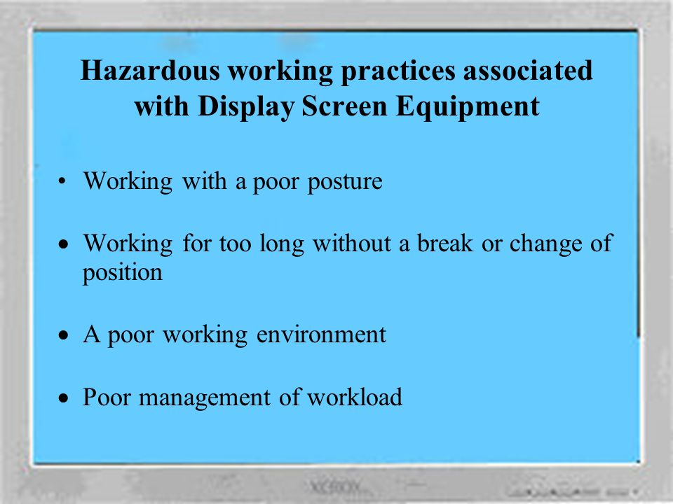 Hazardous working practices associated with Display Screen Equipment