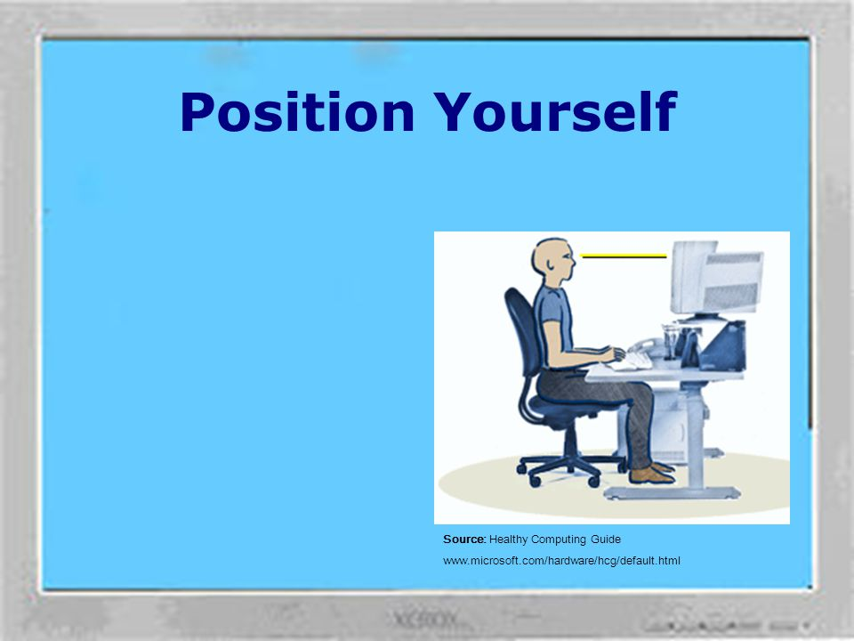 Position Yourself Source: Healthy Computing Guide