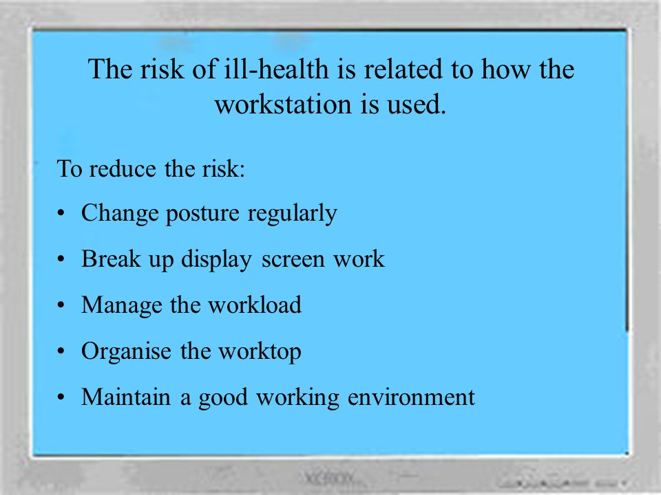 The risk of ill-health is related to how the workstation is used.