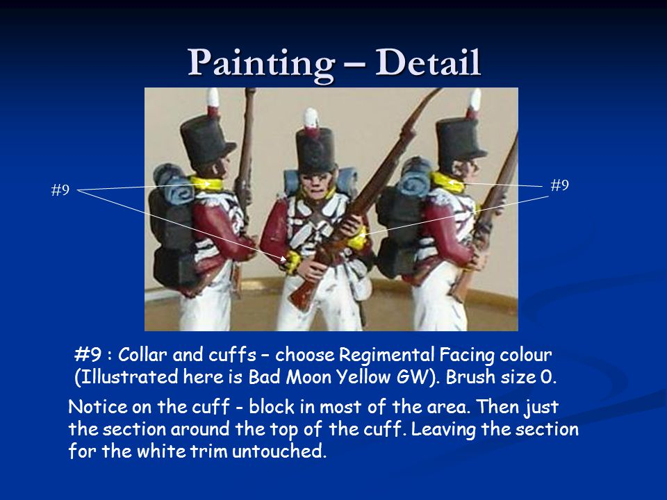 Painting – Detail #9. #9. #9 : Collar and cuffs – choose Regimental Facing colour. (Illustrated here is Bad Moon Yellow GW). Brush size 0.