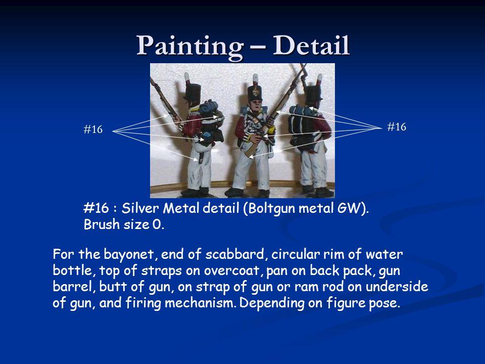 Painting – Detail #16. #16. #16 : Silver Metal detail (Boltgun metal GW). Brush size 0.