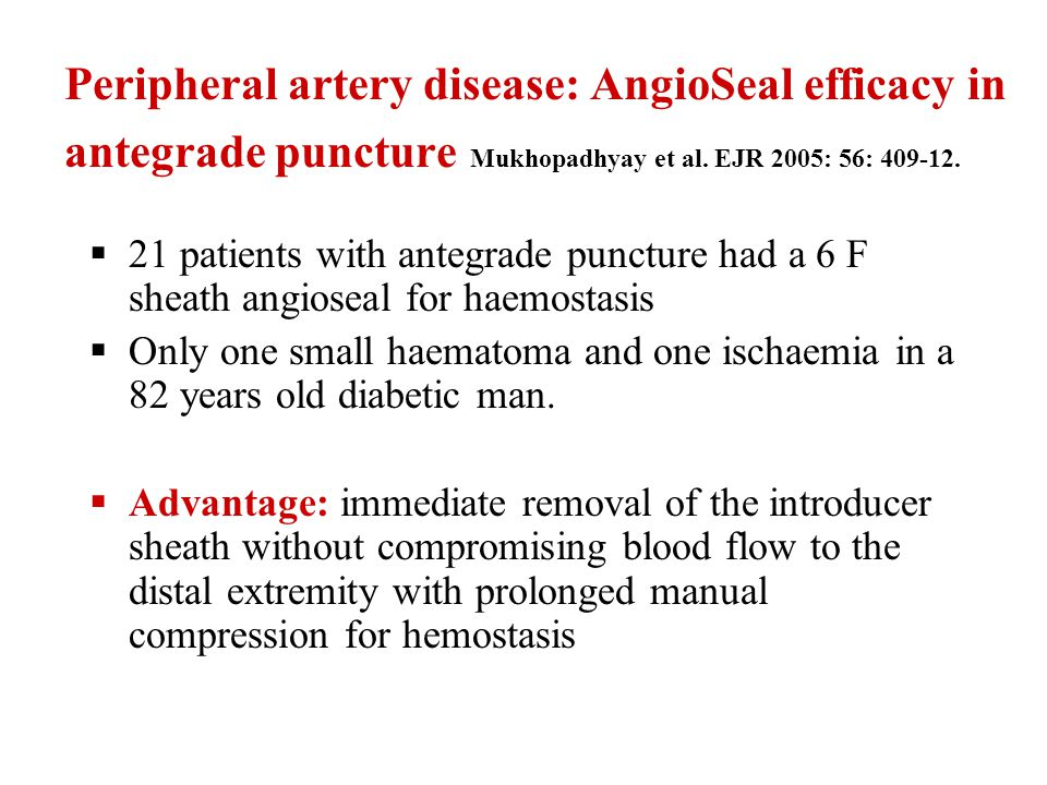 Peripheral artery disease: AngioSeal efficacy in antegrade puncture Mukhopadhyay et al. EJR 2005: 56: 409-12.