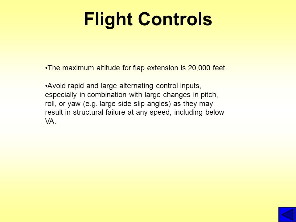 Flight Controls The maximum altitude for flap extension is 20,000 feet.