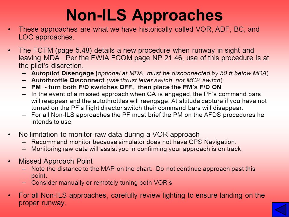 Non-ILS Approaches These approaches are what we have historically called VOR, ADF, BC, and LOC approaches.