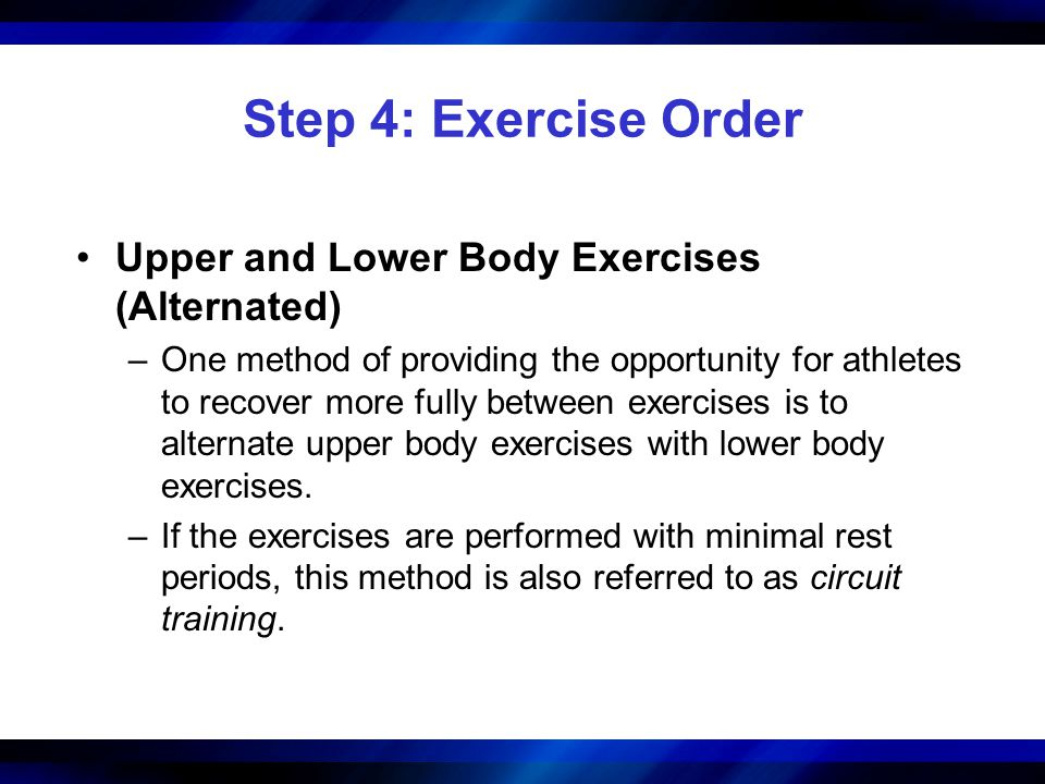 Step 4: Exercise Order Upper and Lower Body Exercises (Alternated)