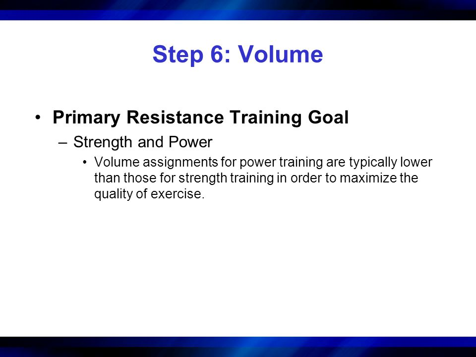 Step 6: Volume Primary Resistance Training Goal Strength and Power