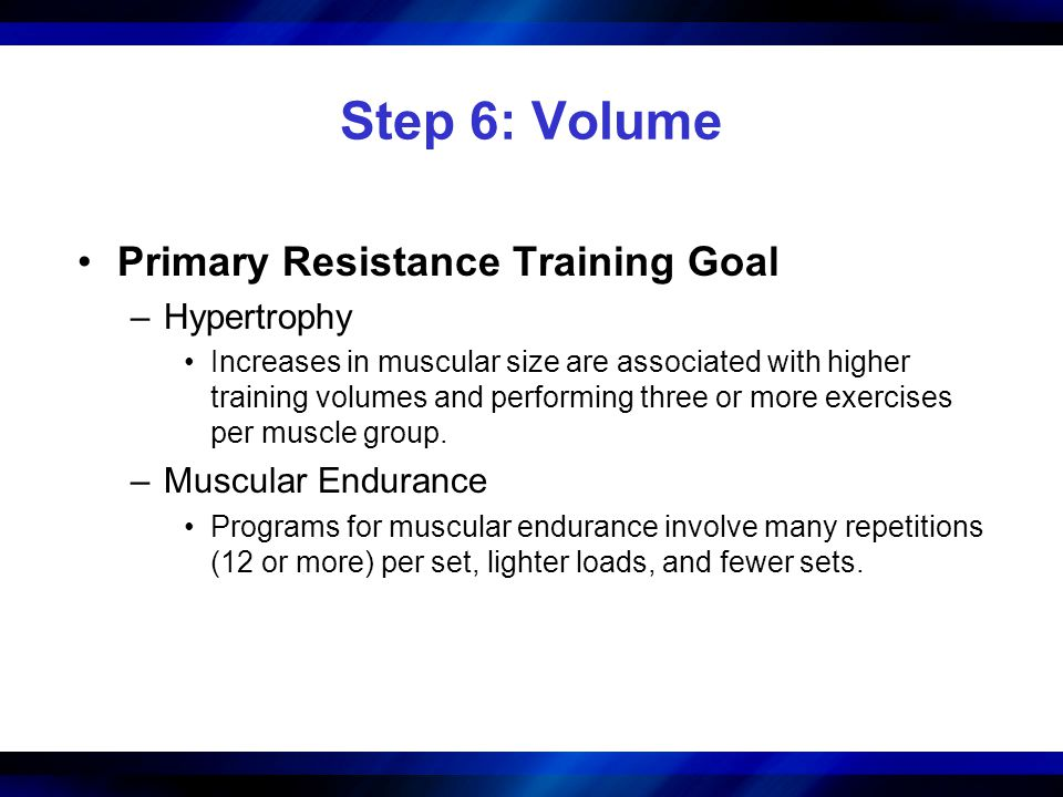 Step 6: Volume Primary Resistance Training Goal Hypertrophy