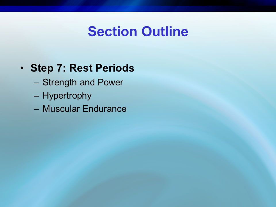 Section Outline Step 7: Rest Periods Strength and Power Hypertrophy