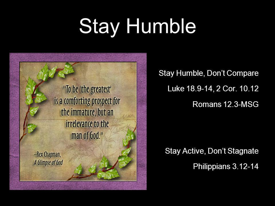 Stay Humble Stay Humble, Don't Compare Luke 18.9-14, 2 Cor. 10.12