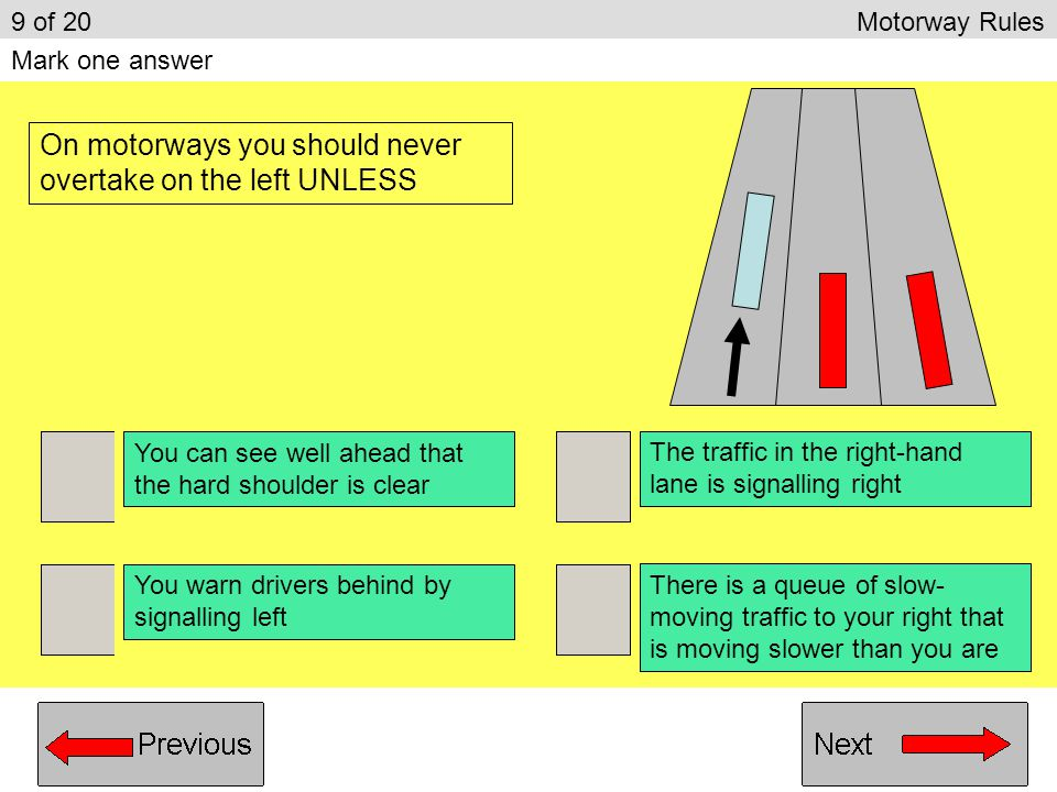 On motorways you should never overtake on the left UNLESS