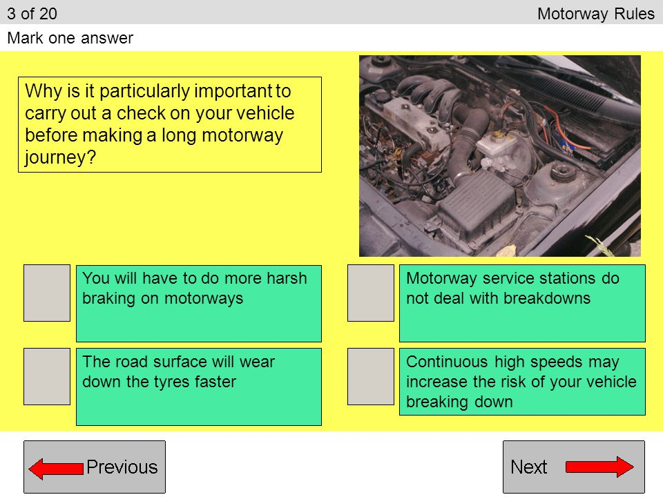 3 of 20 Motorway Rules Mark one answer.