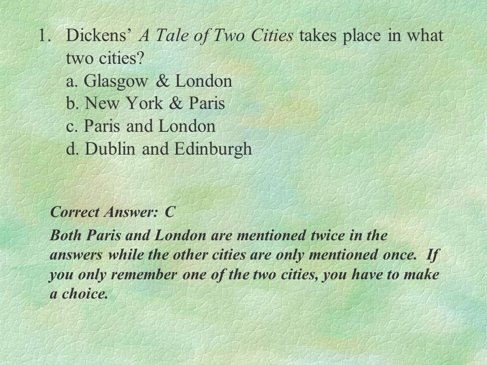 1. Dickens' A Tale of Two Cities takes place in what two cities. a