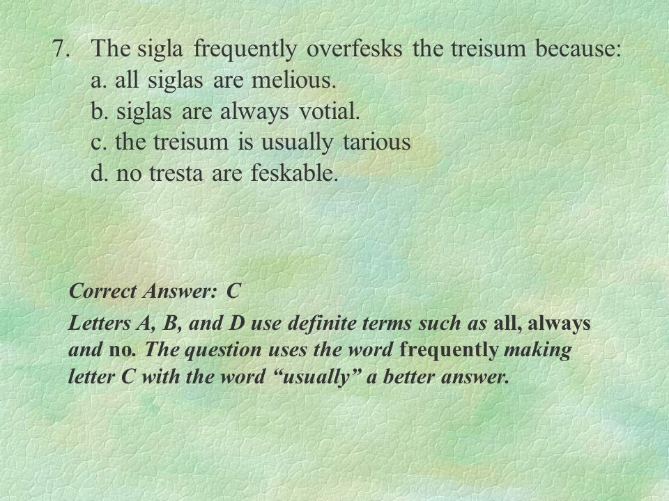 7. The sigla frequently overfesks the treisum because: a