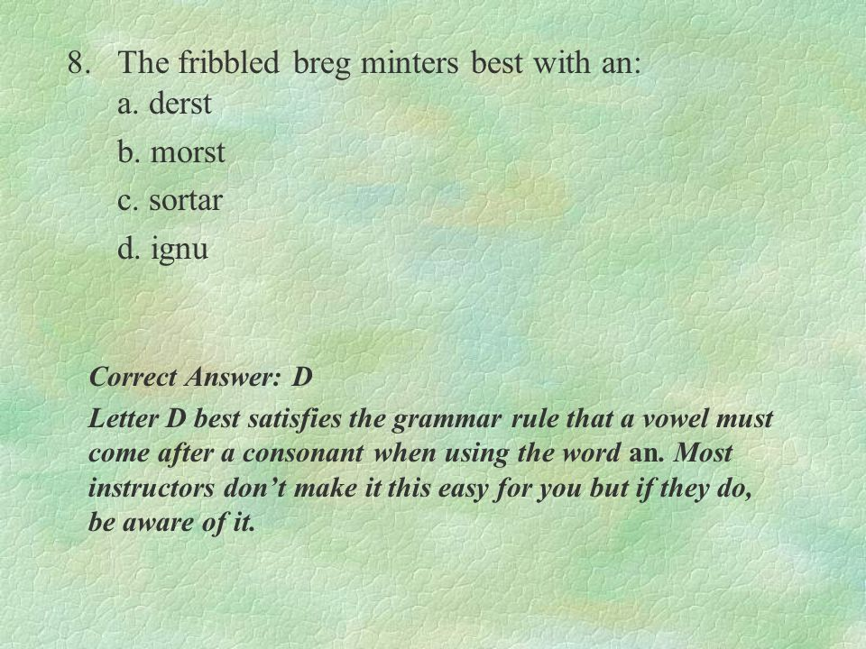 8. The fribbled breg minters best with an: a. derst b. morst c. sortar