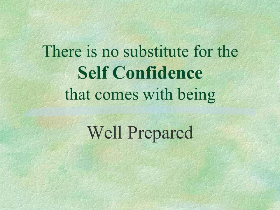There is no substitute for the Self Confidence that comes with being