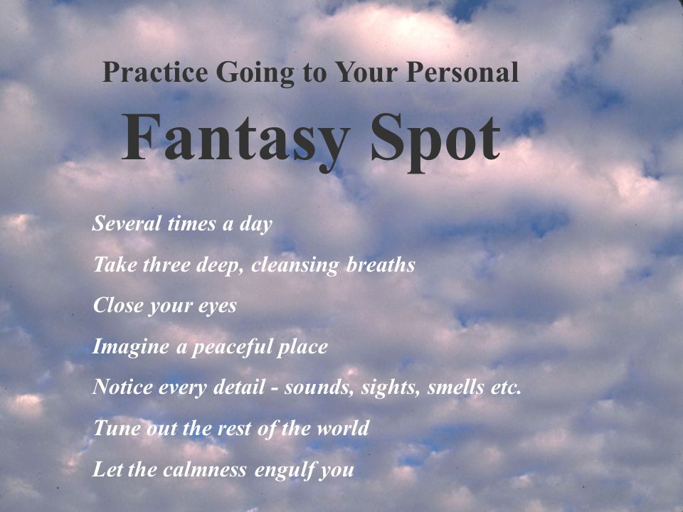 Practice Going to Your Personal Fantasy Spot