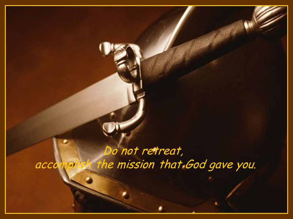 accomplish the mission that God gave you.
