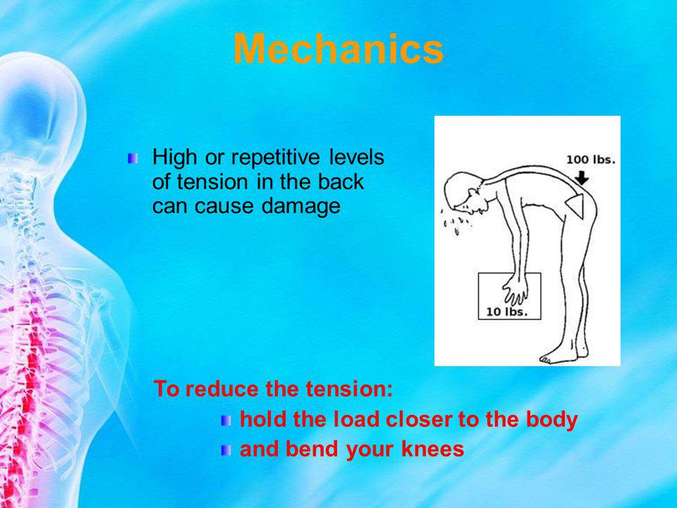 Mechanics High or repetitive levels of tension in the back can cause damage. To reduce the tension: