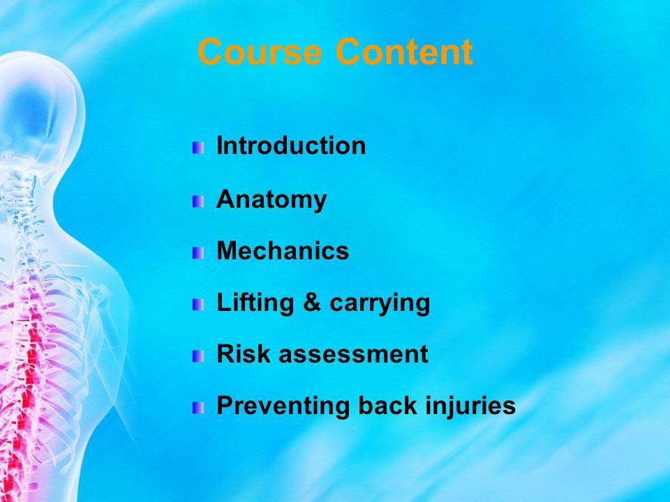 Course Content Introduction Anatomy Mechanics Lifting & carrying