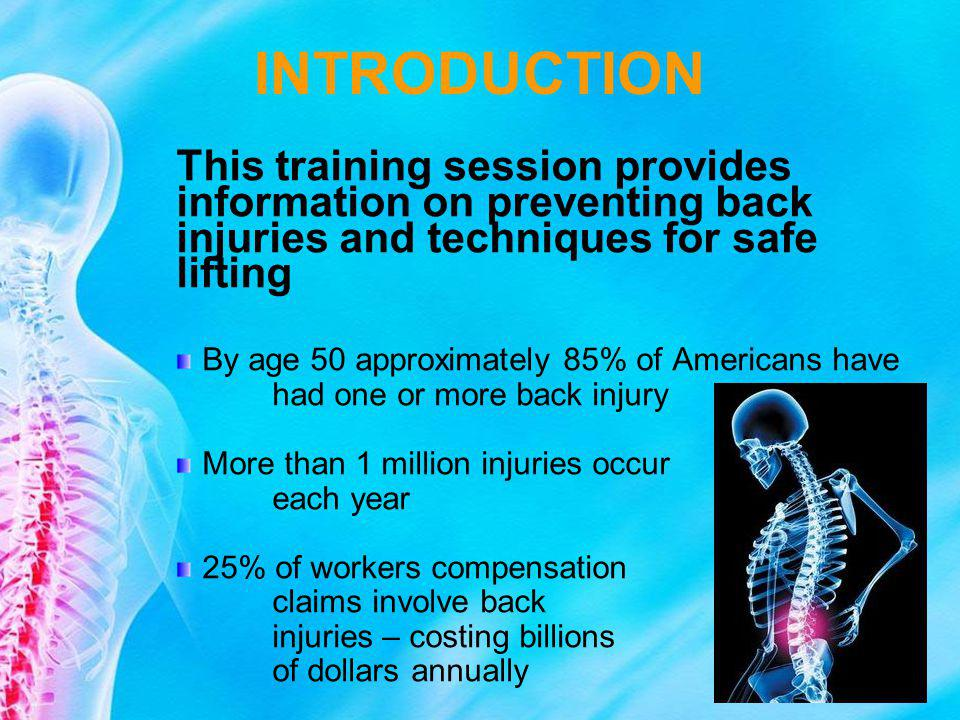 INTRODUCTION This training session provides information on preventing back injuries and techniques for safe lifting.