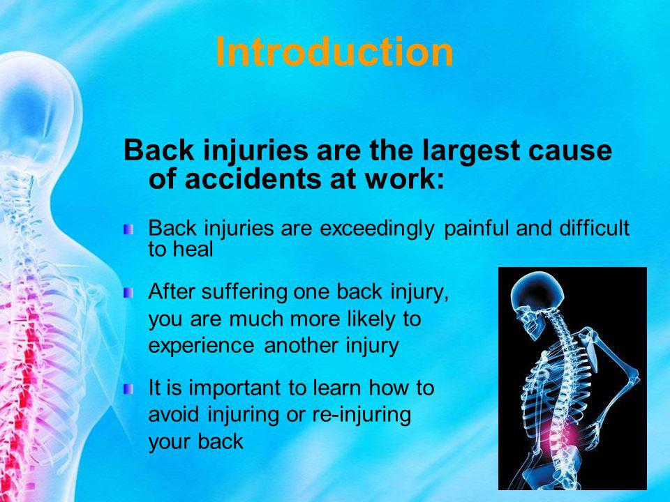 Introduction Back injuries are the largest cause of accidents at work: