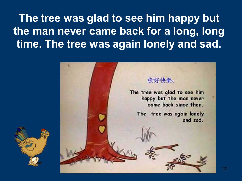 The tree was glad to see him happy but the man never came back for a long, long time.