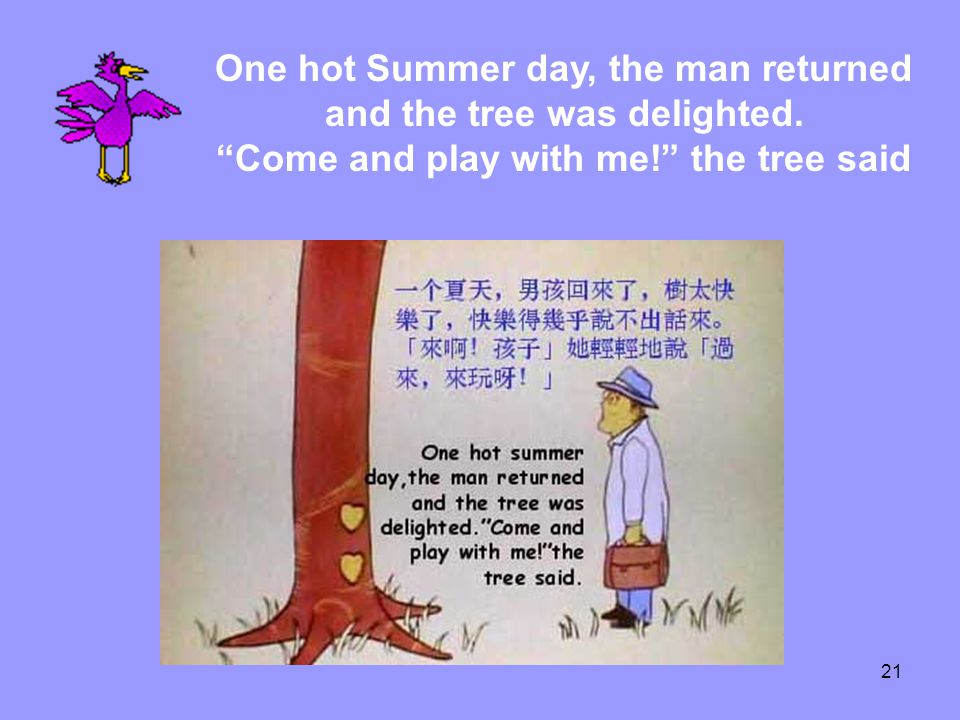 One hot Summer day, the man returned and the tree was delighted