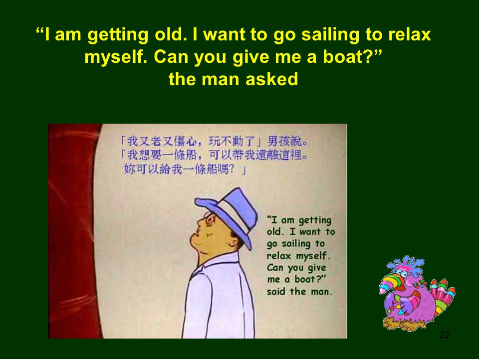 I am getting old. I want to go sailing to relax myself