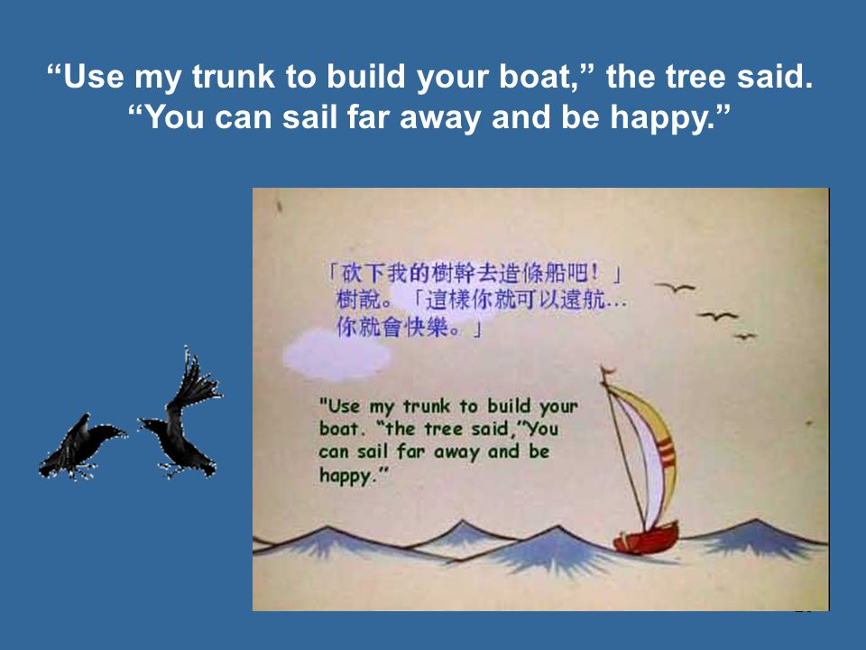 Use my trunk to build your boat, the tree said